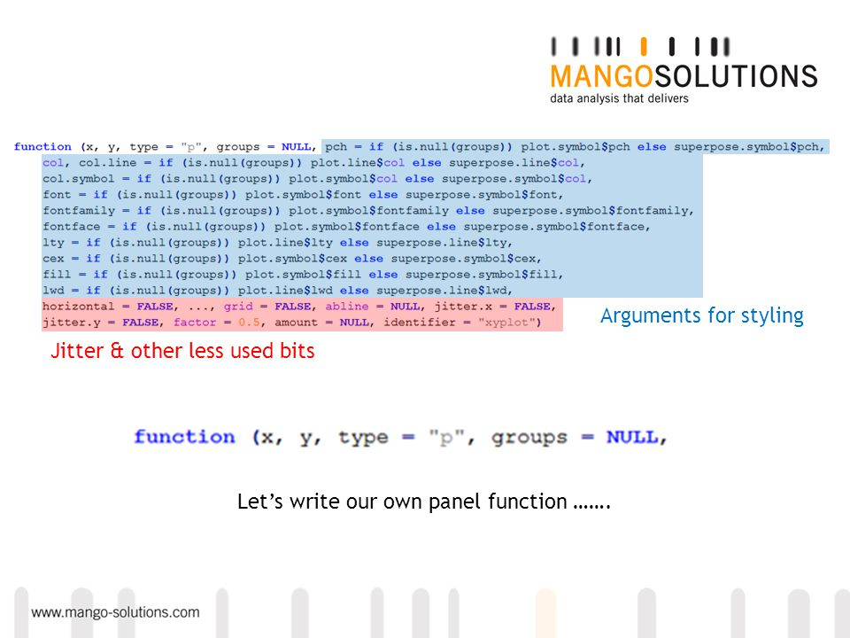 Arguments for styling Jitter & other less used bits Let's write our own panel function …….