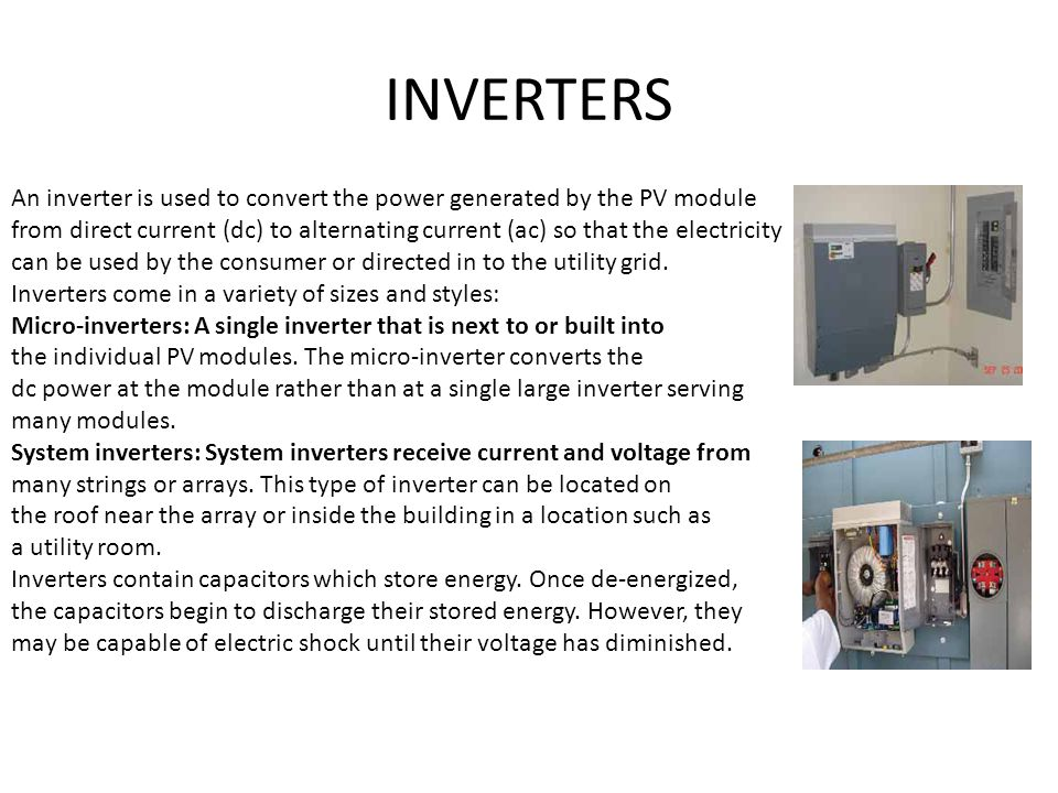 INVERTERS An inverter is used to convert the power generated by the PV module.