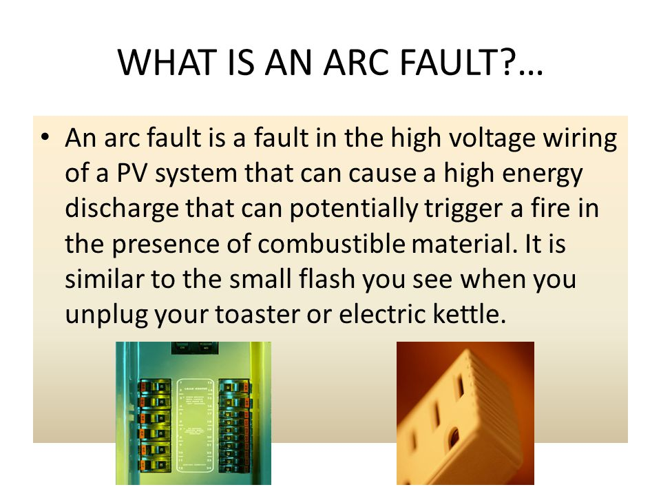 WHAT IS AN ARC FAULT …