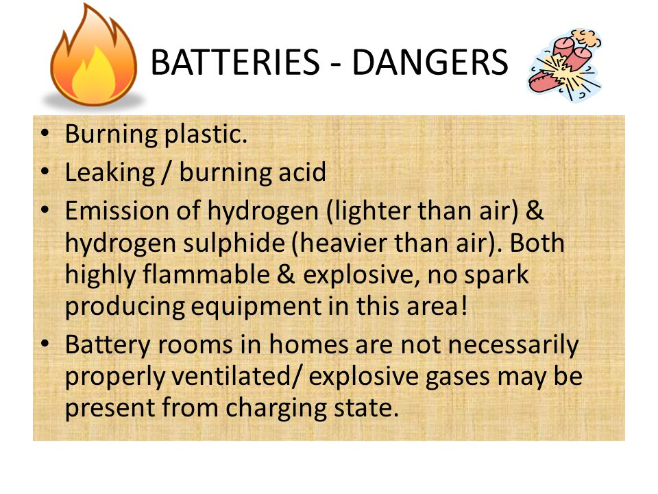 BATTERIES - DANGERS Burning plastic. Leaking / burning acid