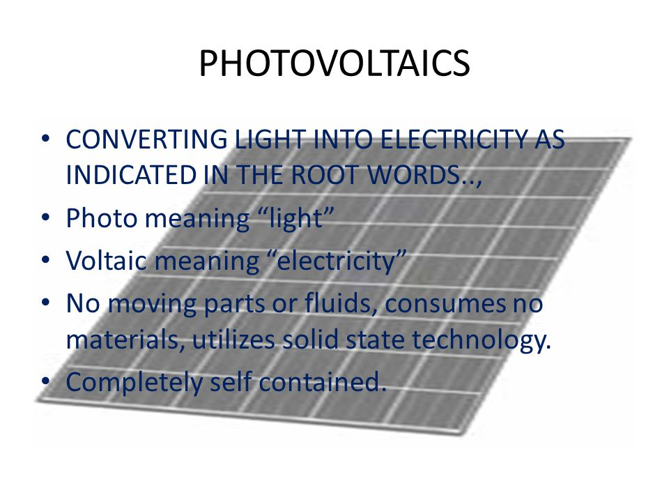 PHOTOVOLTAICS CONVERTING LIGHT INTO ELECTRICITY AS INDICATED IN THE ROOT WORDS.., Photo meaning light
