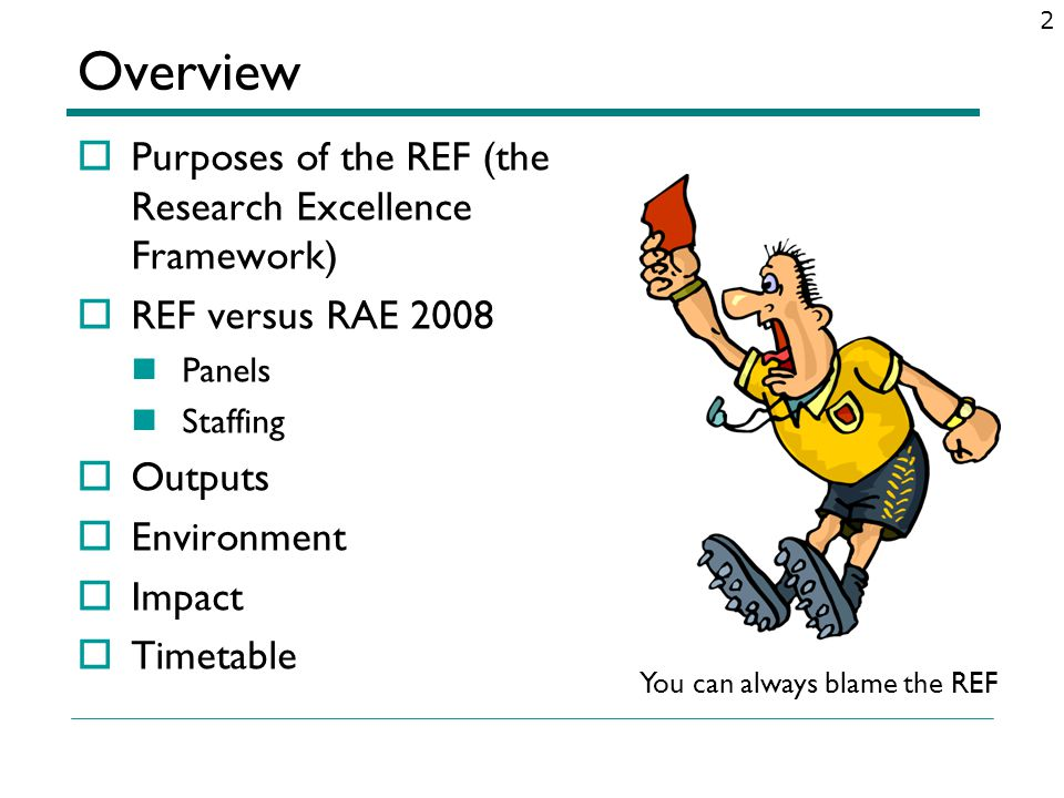 Overview Purposes of the REF (the Research Excellence Framework)