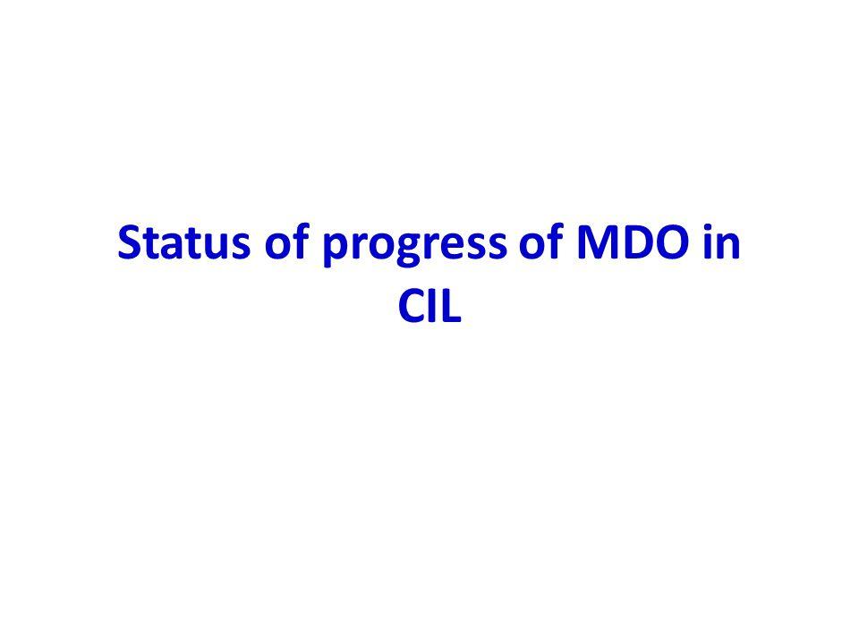 Status of progress of MDO in CIL