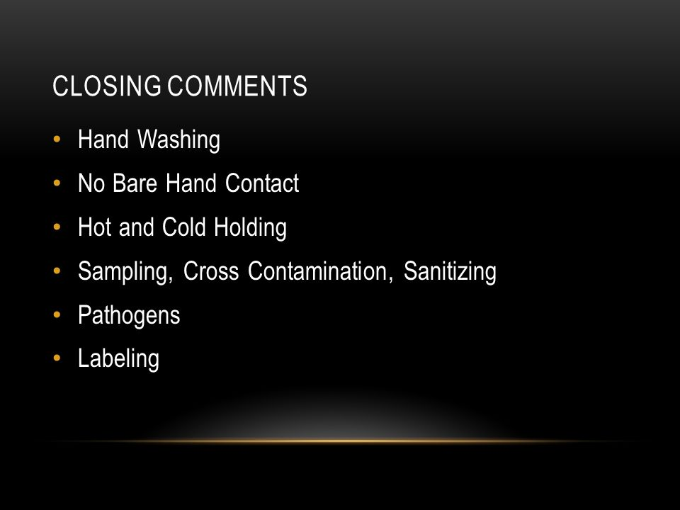 Closing comments Hand Washing No Bare Hand Contact