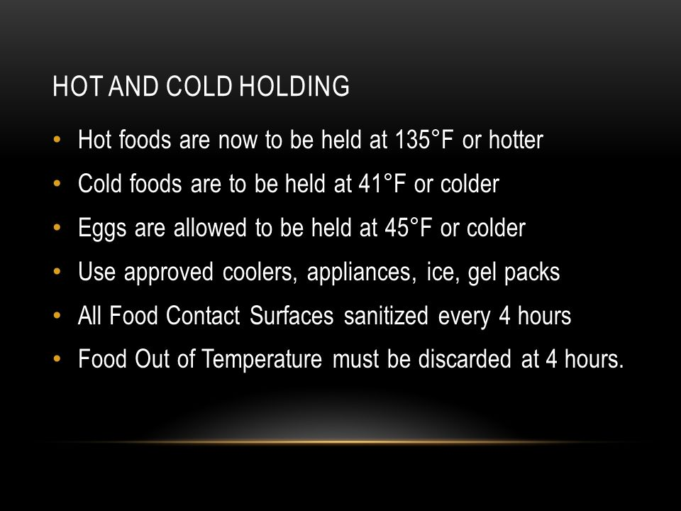 Hot and cold holding Hot foods are now to be held at 135°F or hotter