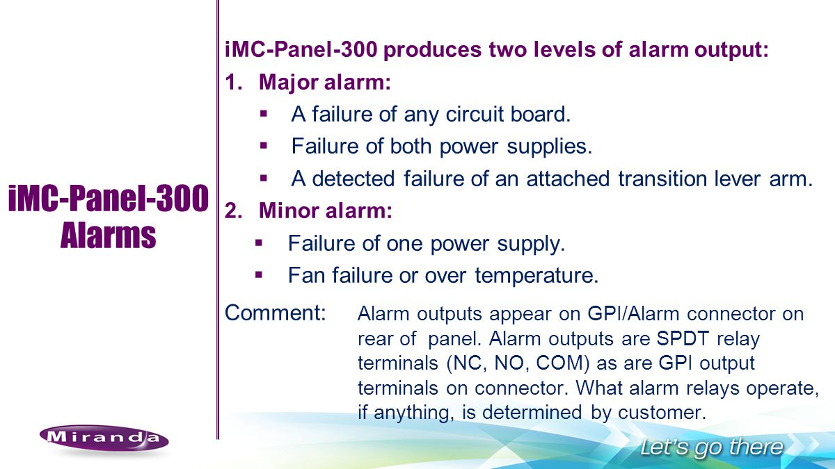 iMC-Panel-300 Alarms iMC-Panel-300 produces two levels of alarm output: Major alarm: A failure of any circuit board.