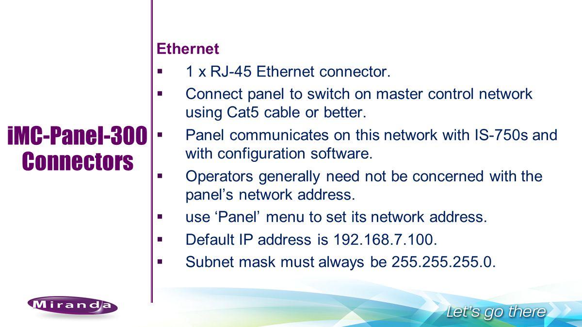 iMC-Panel-300 Connectors Ethernet 1 x RJ-45 Ethernet connector.