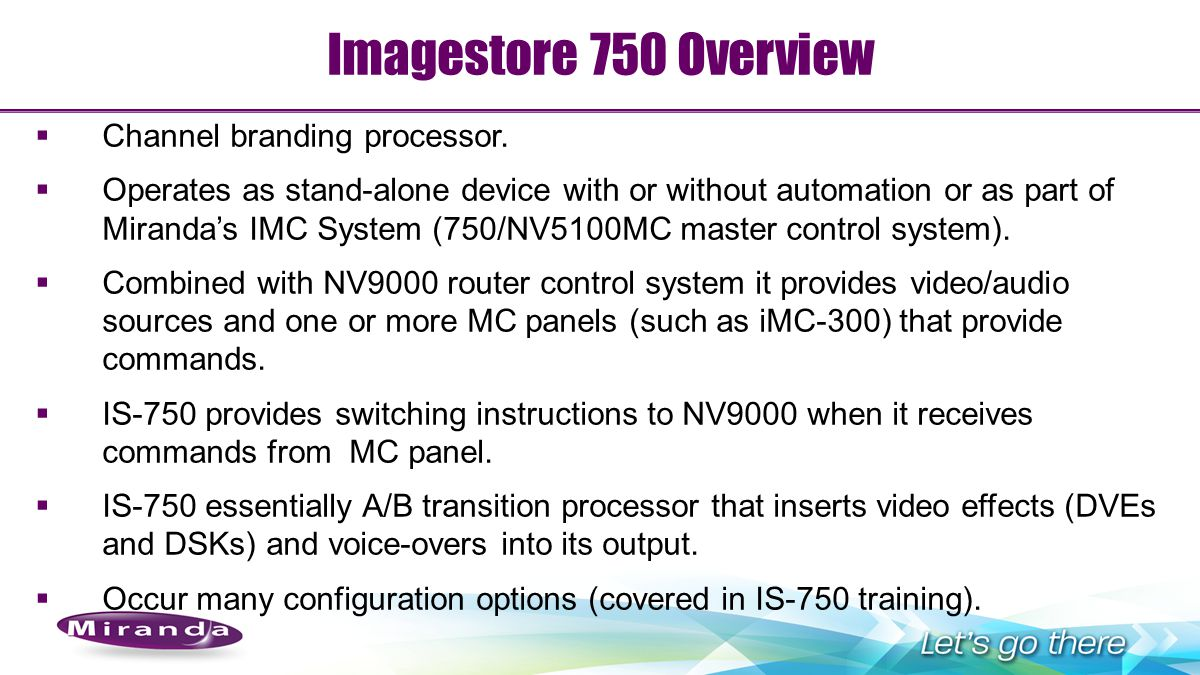 Imagestore 750 Overview Channel branding processor.