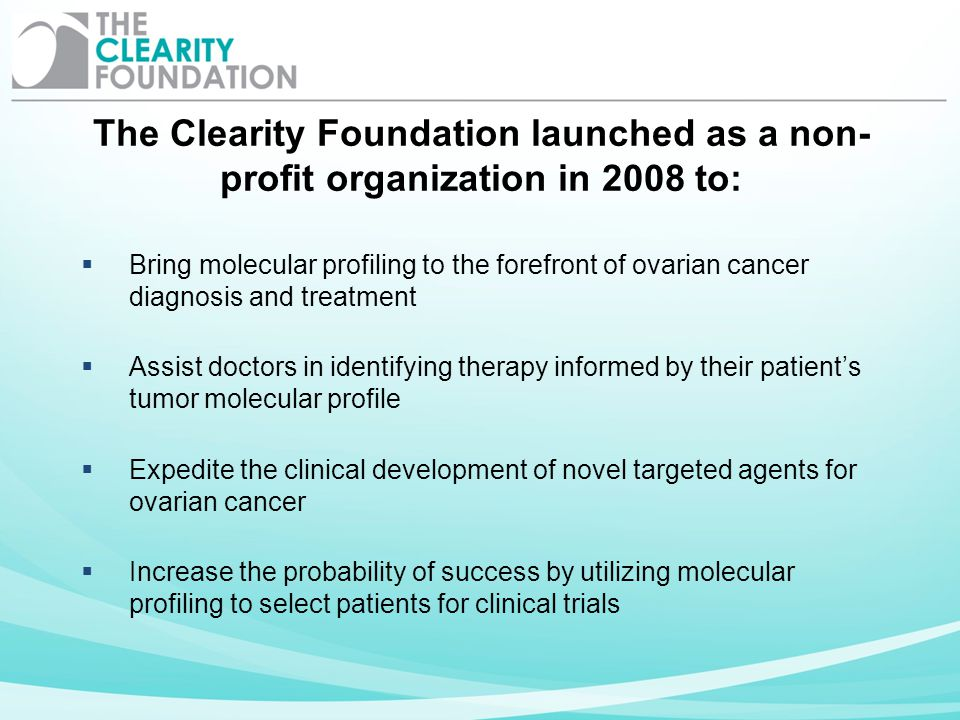 The Clearity Foundation launched as a non-profit organization in 2008 to: