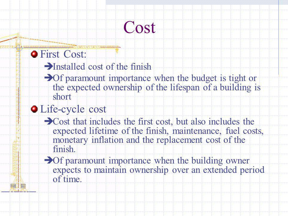 Cost First Cost: Life-cycle cost Installed cost of the finish