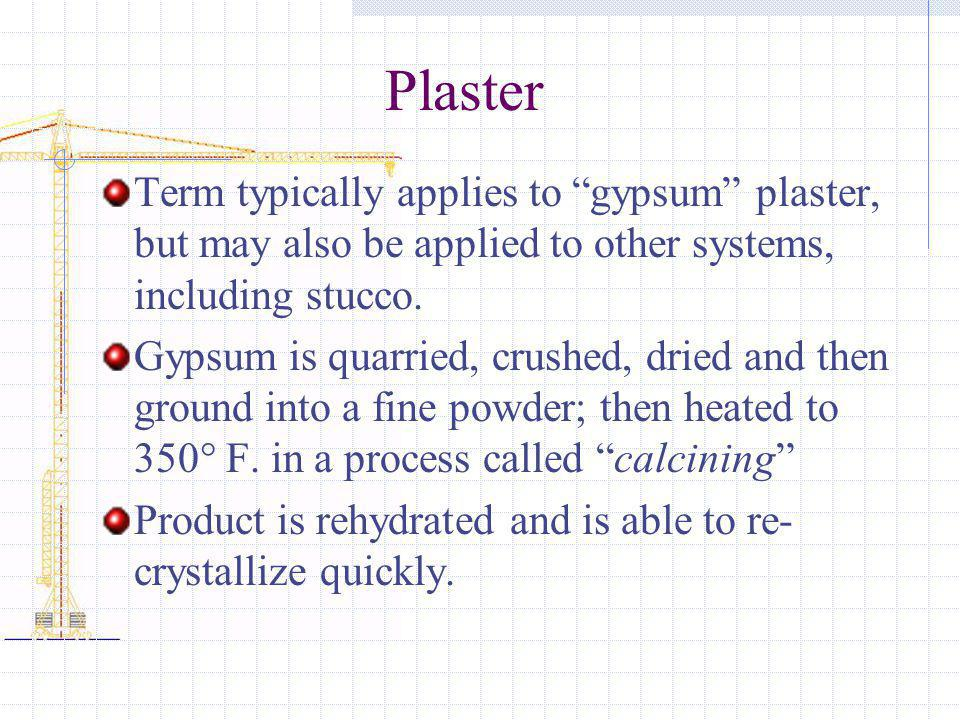 Plaster Term typically applies to gypsum plaster, but may also be applied to other systems, including stucco.