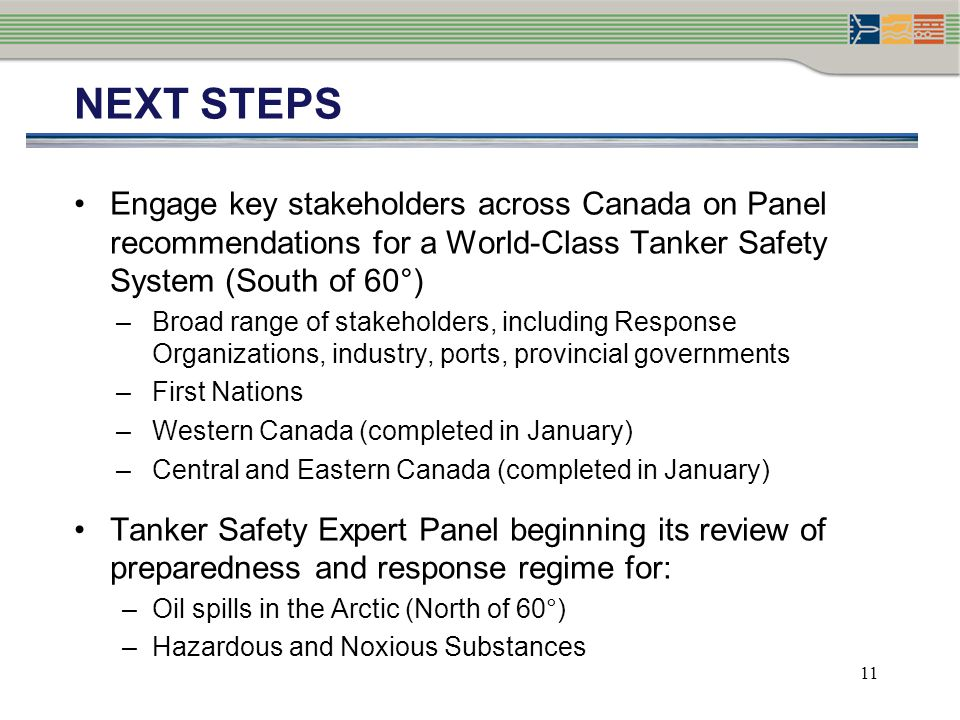 NEXT STEPS Engage key stakeholders across Canada on Panel recommendations for a World-Class Tanker Safety System (South of 60°)