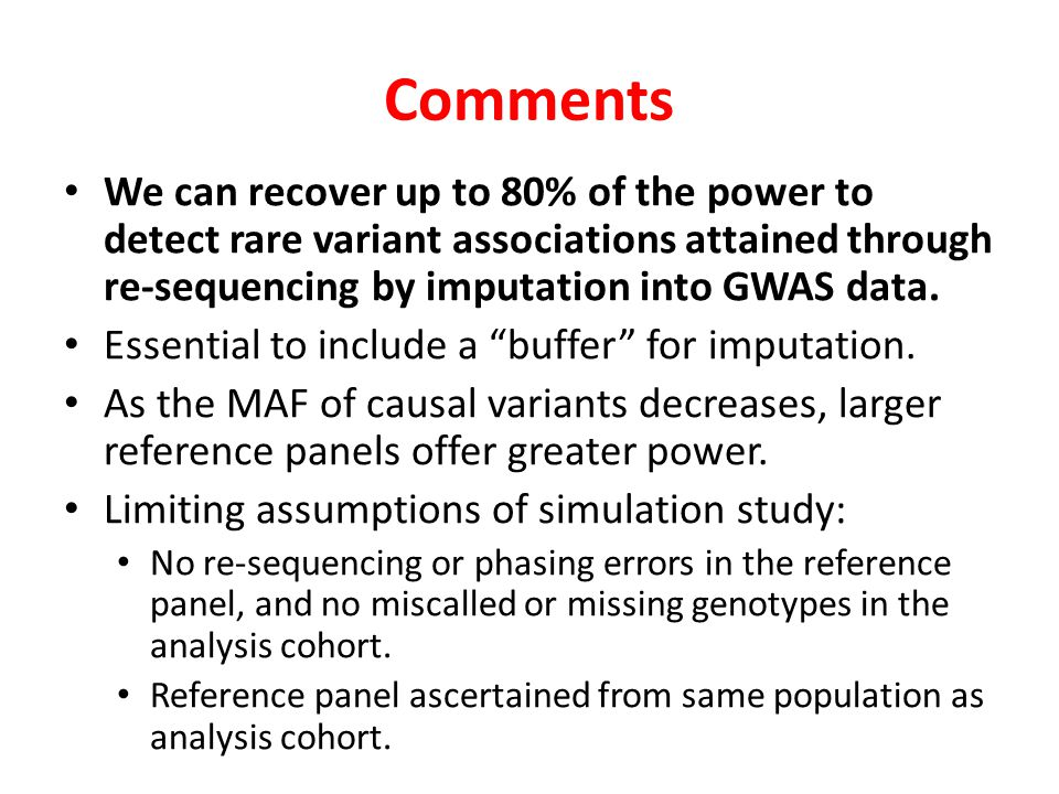 Comments We can recover up to 80% of the power to detect rare variant associations attained through re-sequencing by imputation into GWAS data.