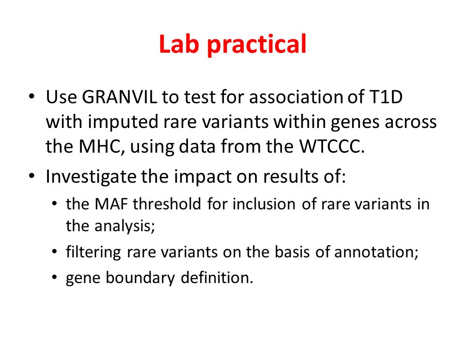 Lab practical Use GRANVIL to test for association of T1D with imputed rare variants within genes across the MHC, using data from the WTCCC.