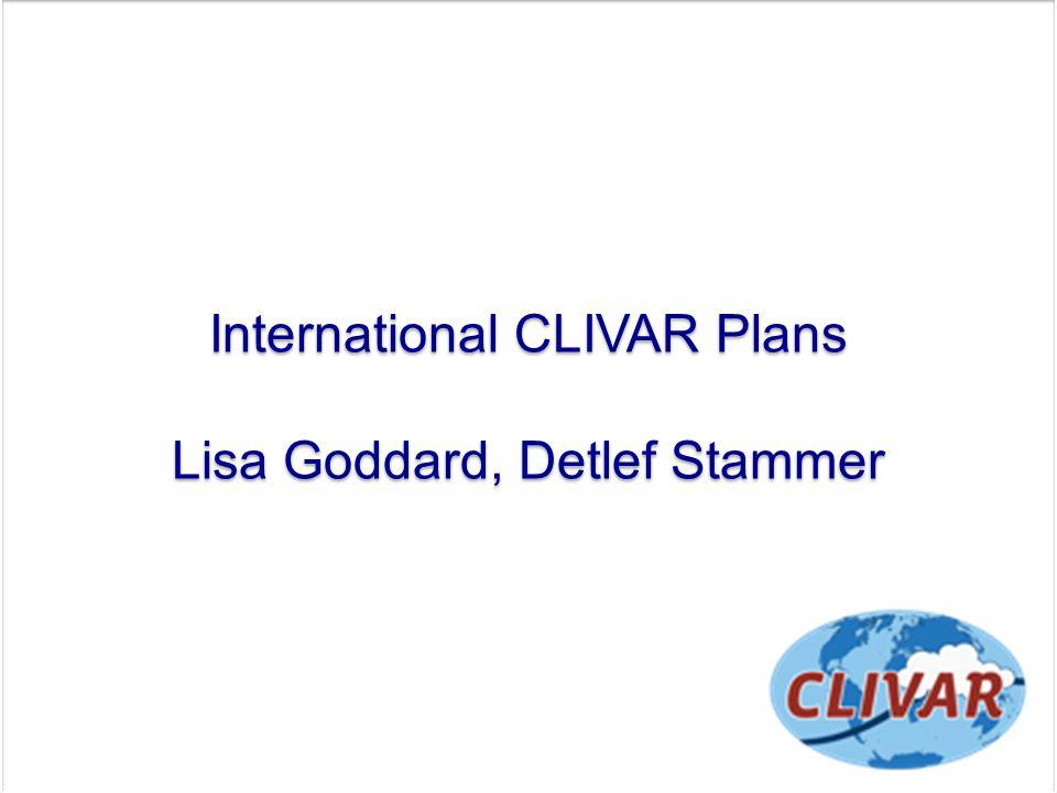 International CLIVAR Plans Lisa Goddard, Detlef Stammer