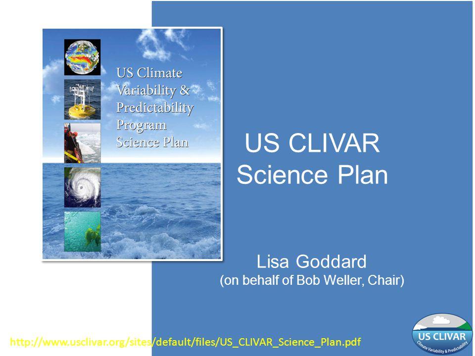 US CLIVAR Science Plan Lisa Goddard (on behalf of Bob Weller, Chair)