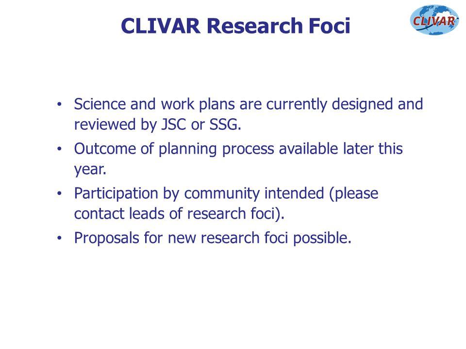 CLIVAR Research Foci Science and work plans are currently designed and reviewed by JSC or SSG.
