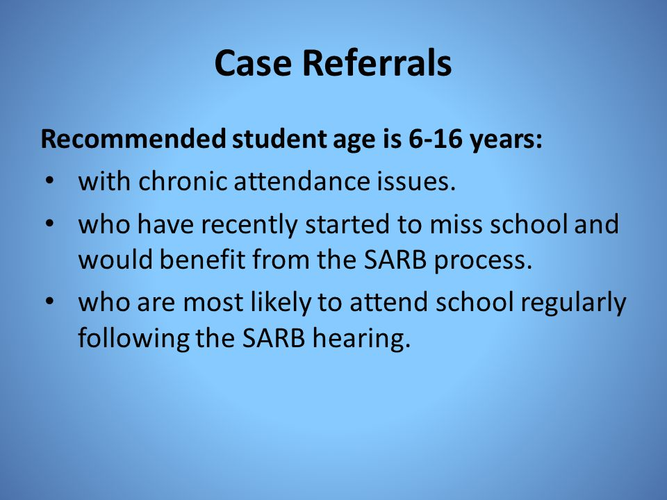 Case Referrals Recommended student age is 6-16 years: