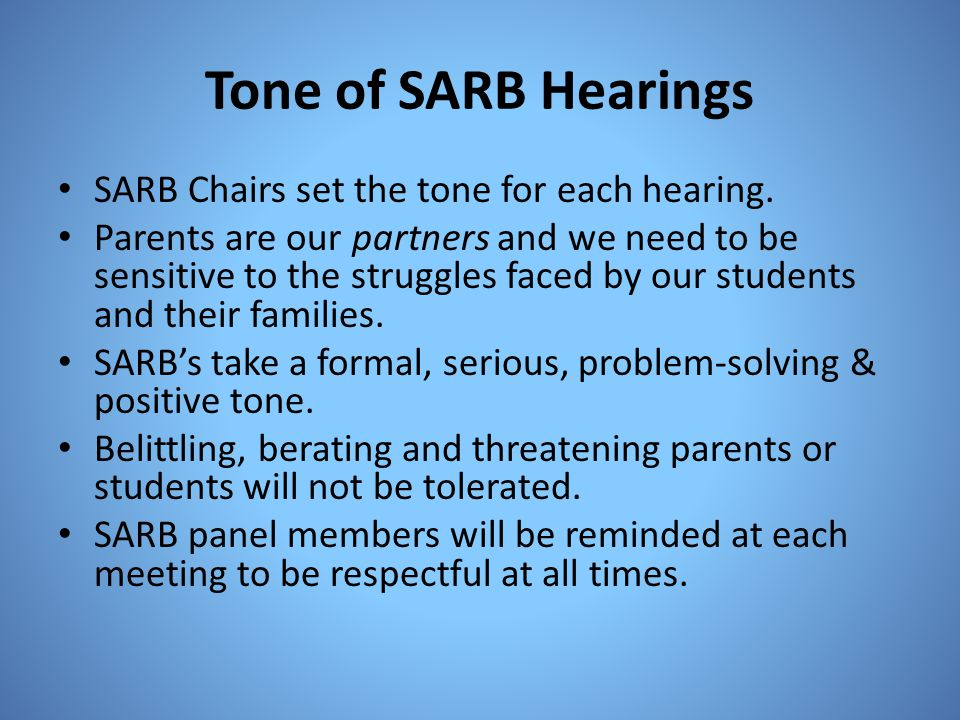 Tone of SARB Hearings SARB Chairs set the tone for each hearing.