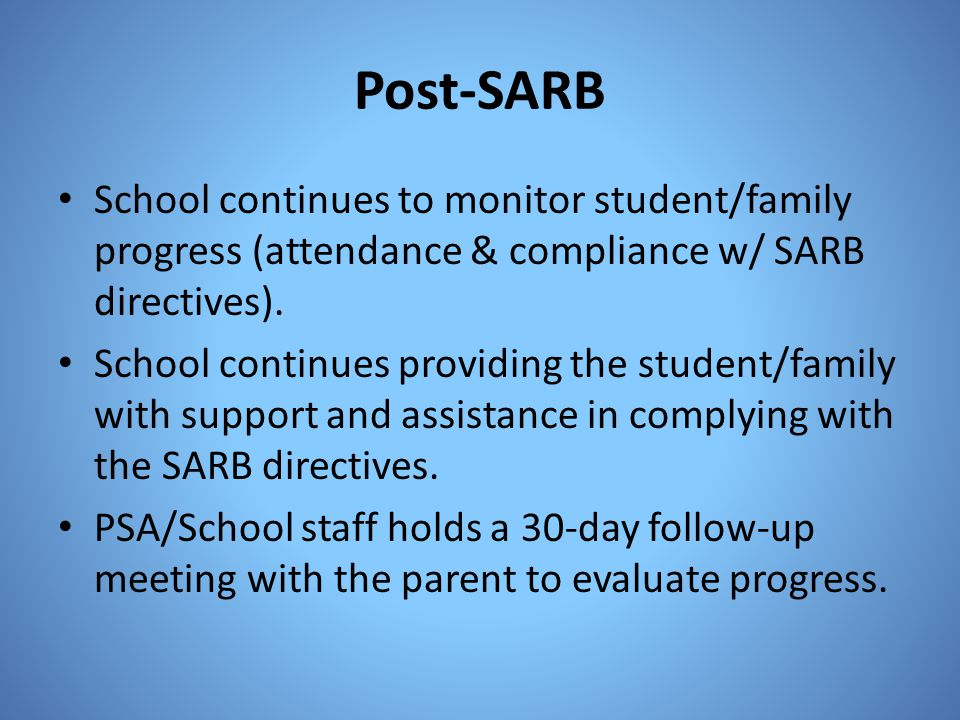 Post-SARB School continues to monitor student/family progress (attendance & compliance w/ SARB directives).