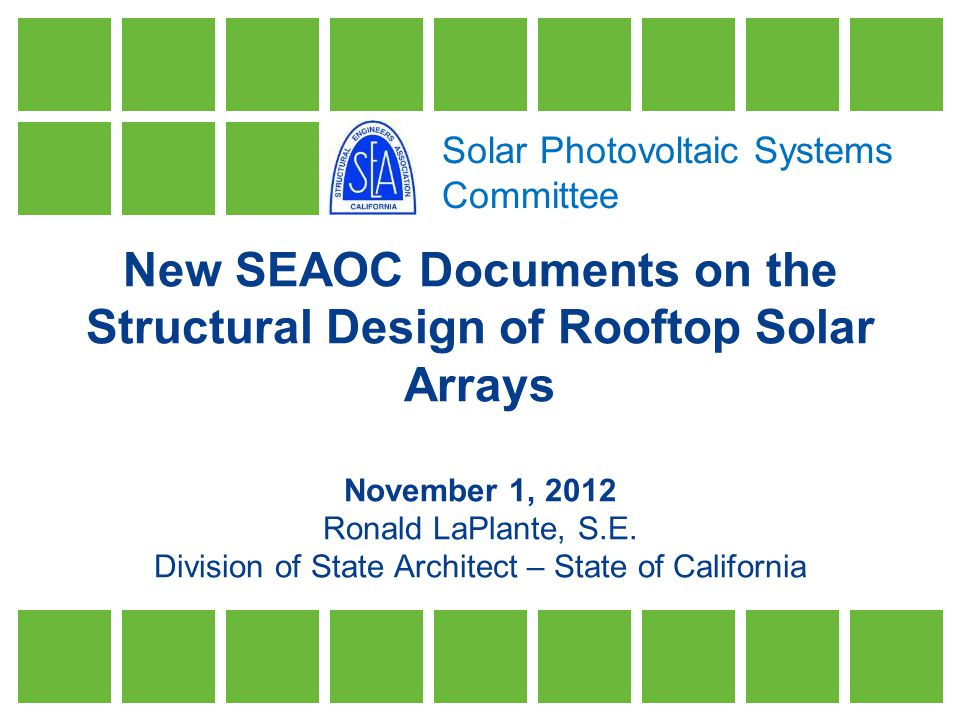 New SEAOC Documents on the Structural Design of Rooftop Solar Arrays November 1, 2012 Ronald LaPlante, S.E.