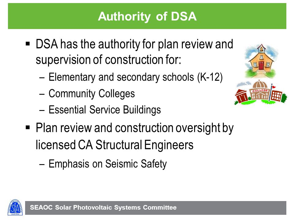 Authority of DSA DSA has the authority for plan review and supervision of construction for: Elementary and secondary schools (K-12)