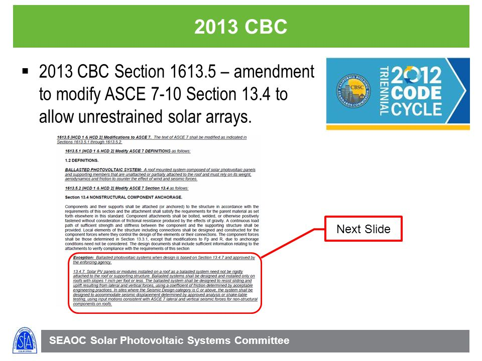 2013 CBC 2013 CBC Section 1613.5 – amendment to modify ASCE 7-10 Section 13.4 to allow unrestrained solar arrays.