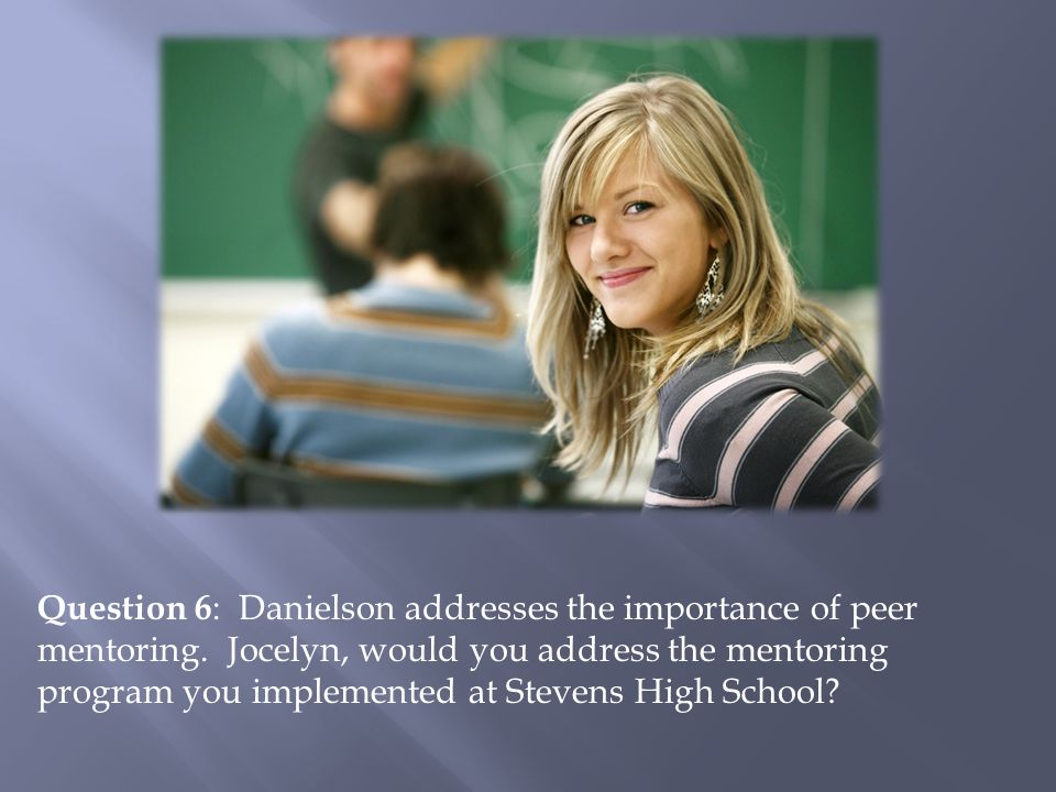 Question 6: Danielson addresses the importance of peer mentoring