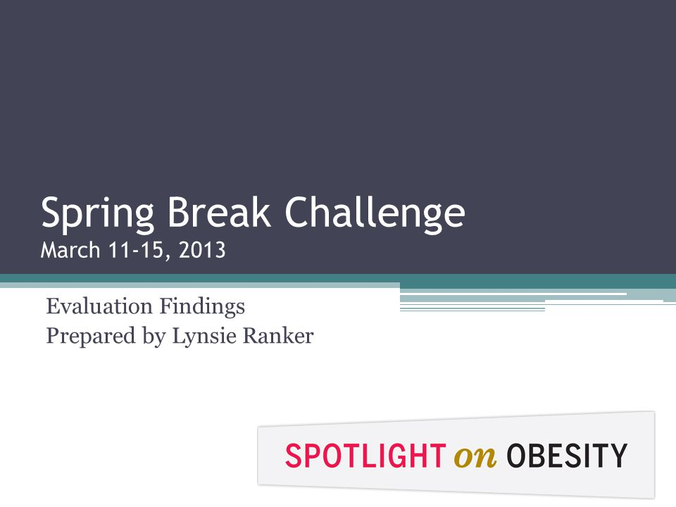 Spring Break Challenge March 11-15, 2013