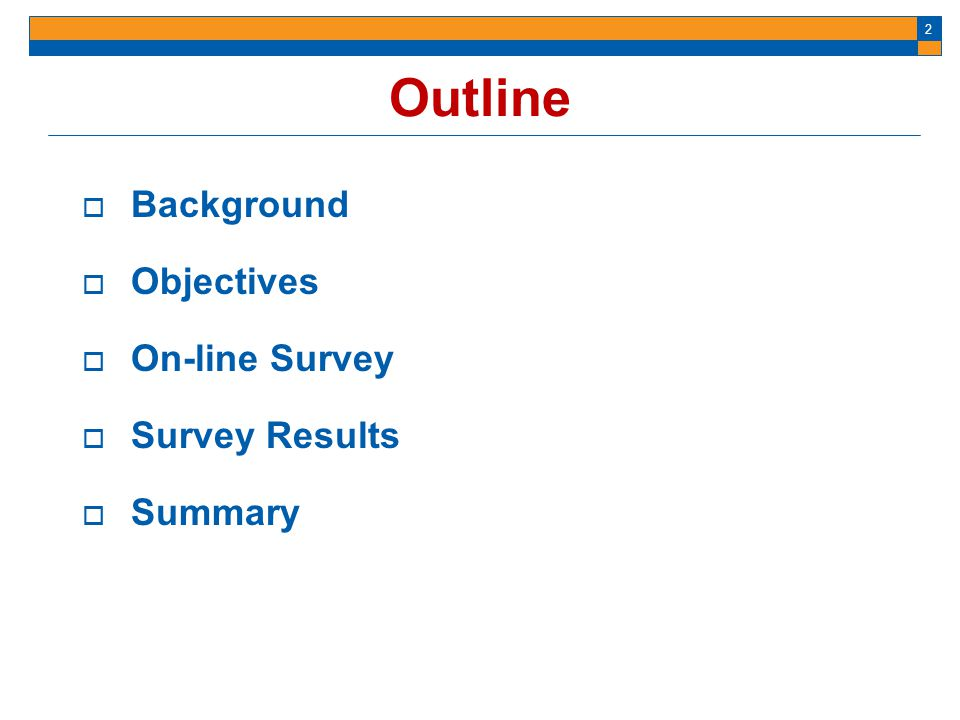 Outline Background Objectives On-line Survey Survey Results Summary