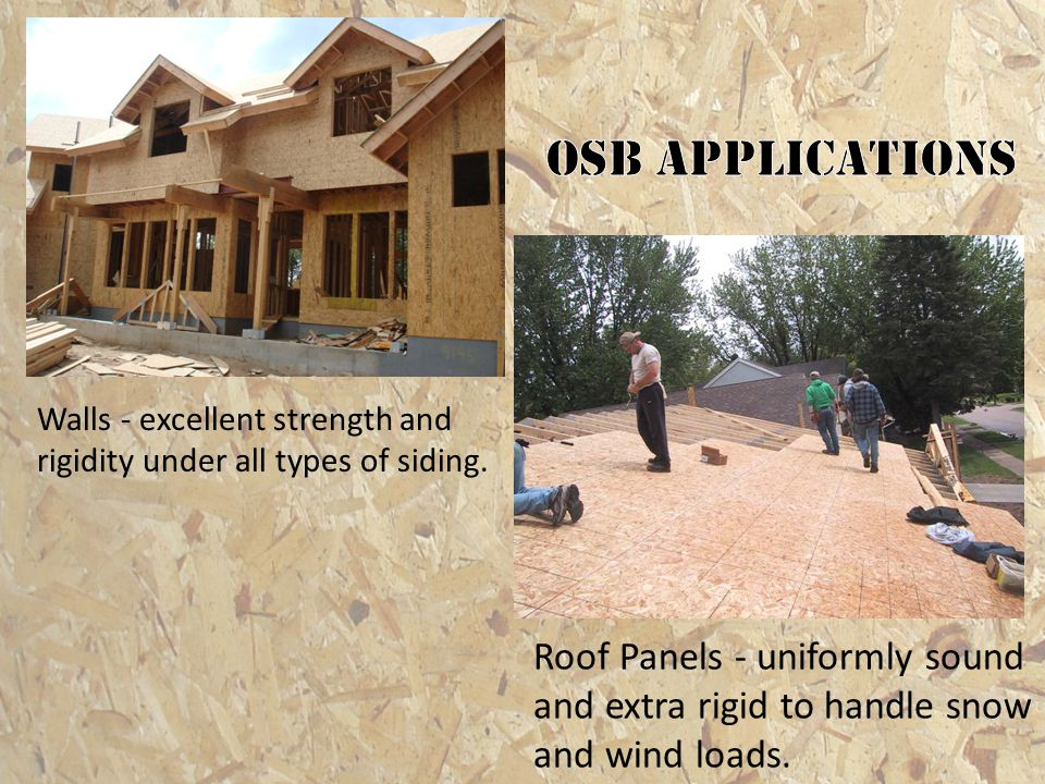 OSB applications Walls - excellent strength and rigidity under all types of siding.