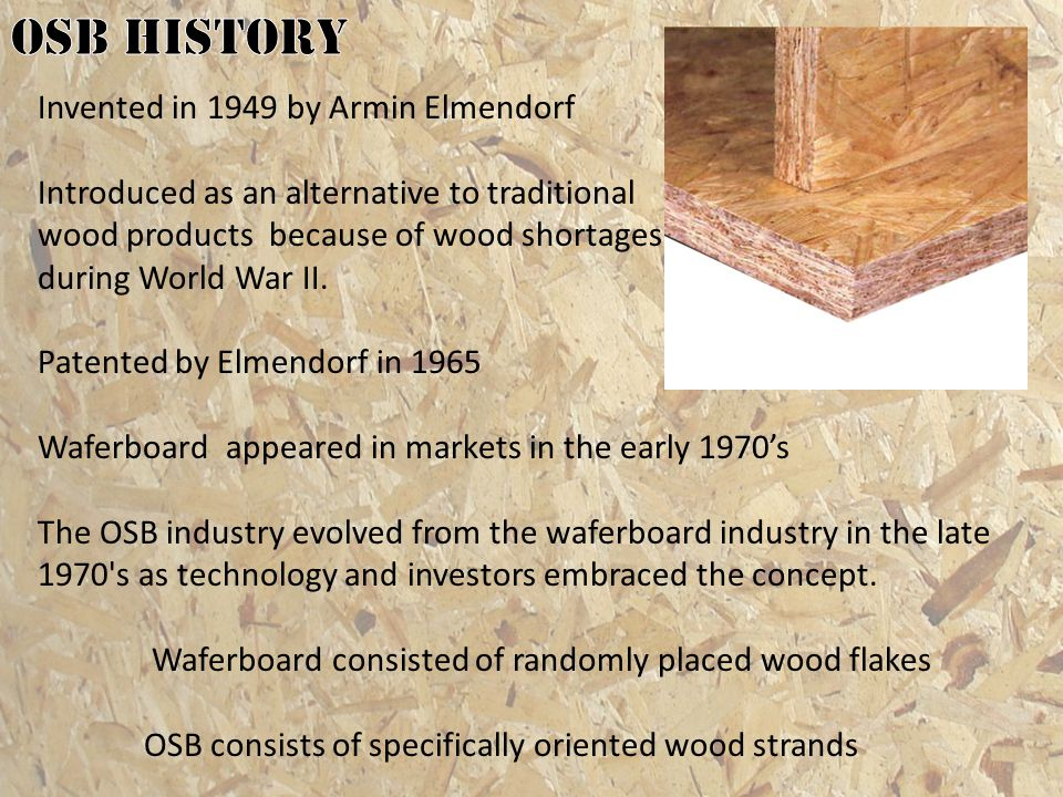 OSB history Invented in 1949 by Armin Elmendorf
