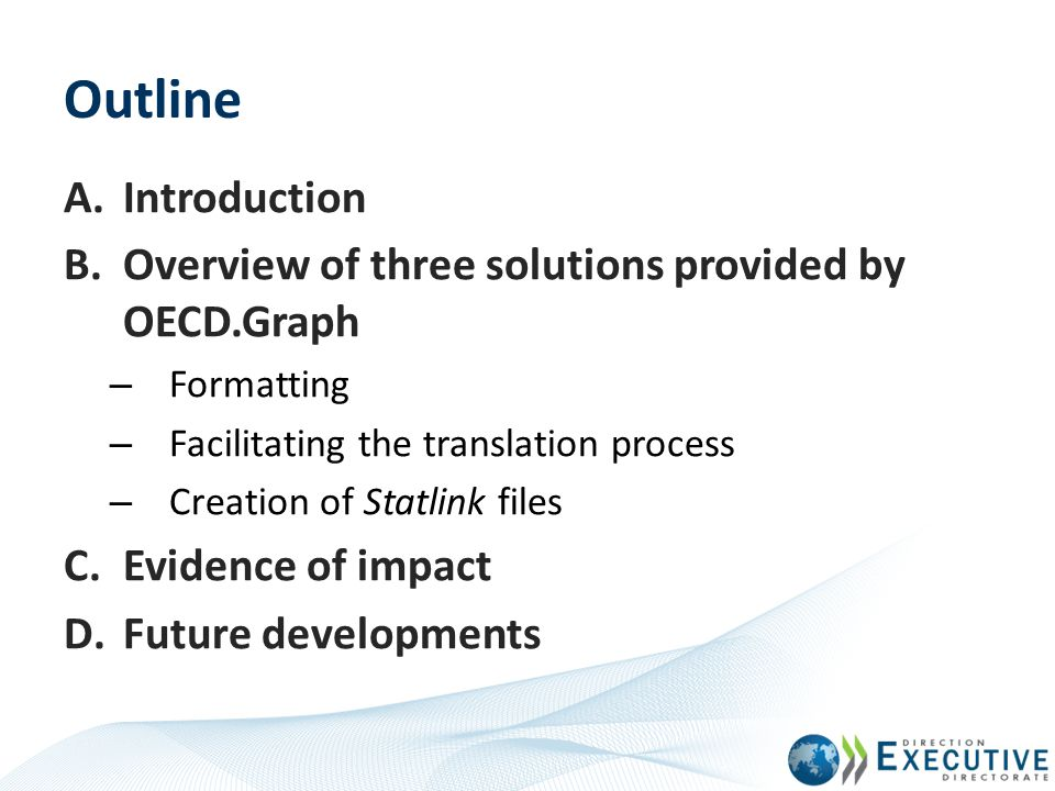 Outline Introduction. Overview of three solutions provided by OECD.Graph. Formatting. Facilitating the translation process.