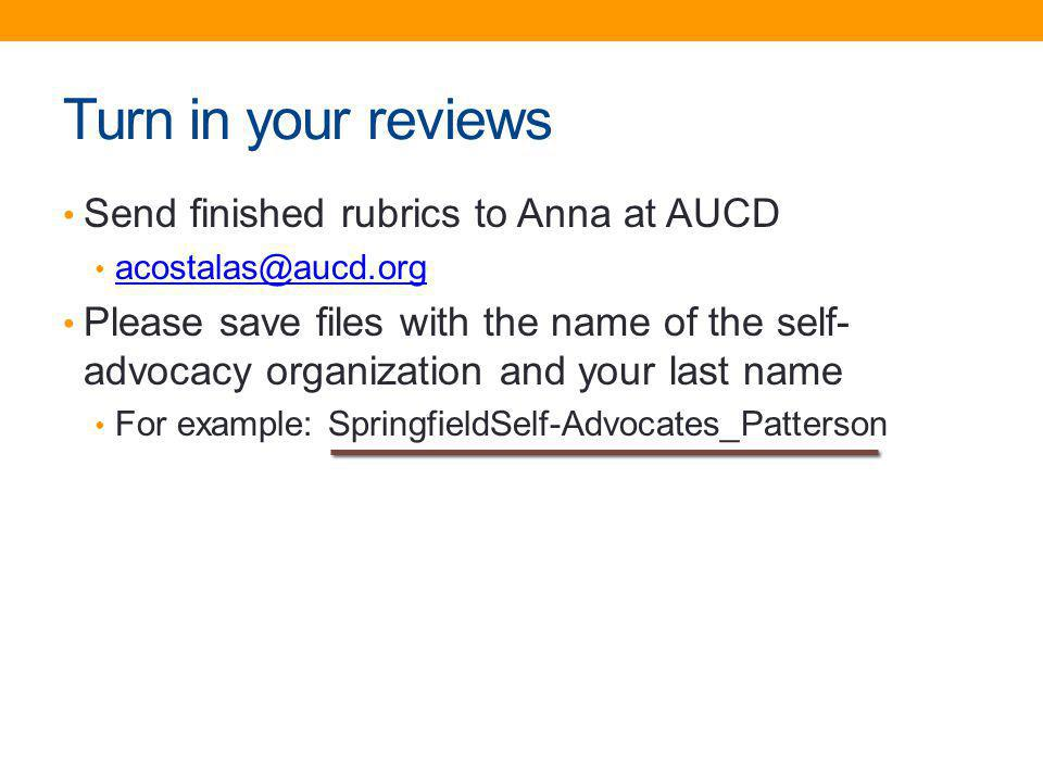Turn in your reviews Send finished rubrics to Anna at AUCD