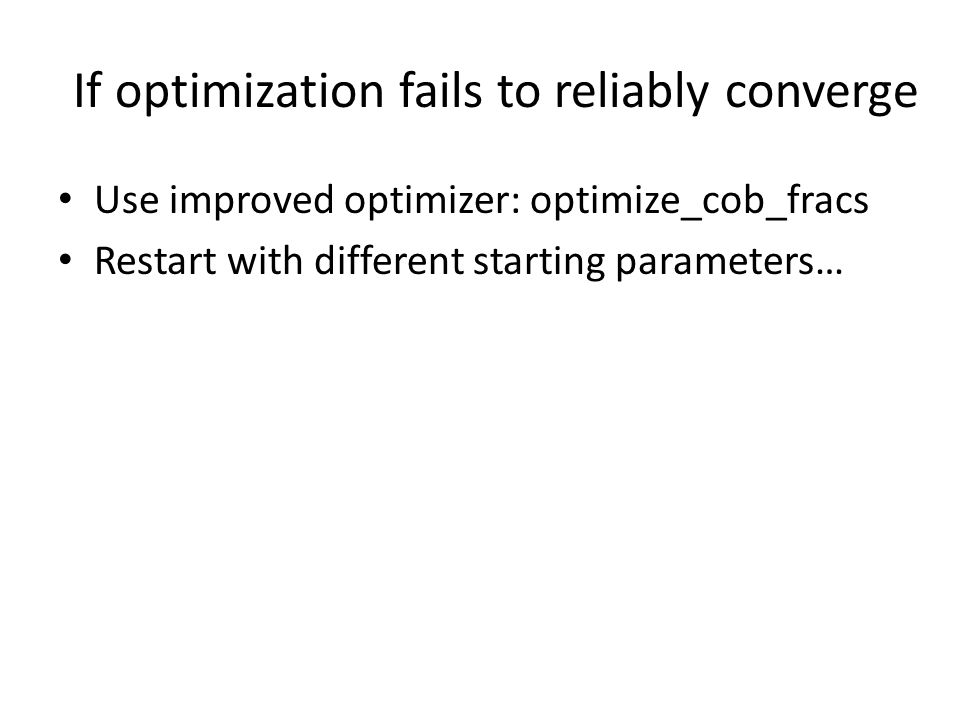 If optimization fails to reliably converge