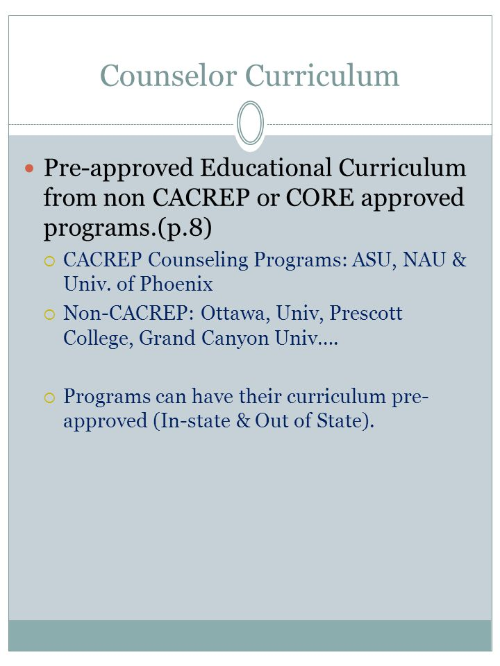 Counselor Curriculum Pre-approved Educational Curriculum from non CACREP or CORE approved programs.(p.8)