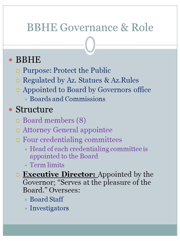 BBHE Governance & Role BBHE Structure Purpose: Protect the Public