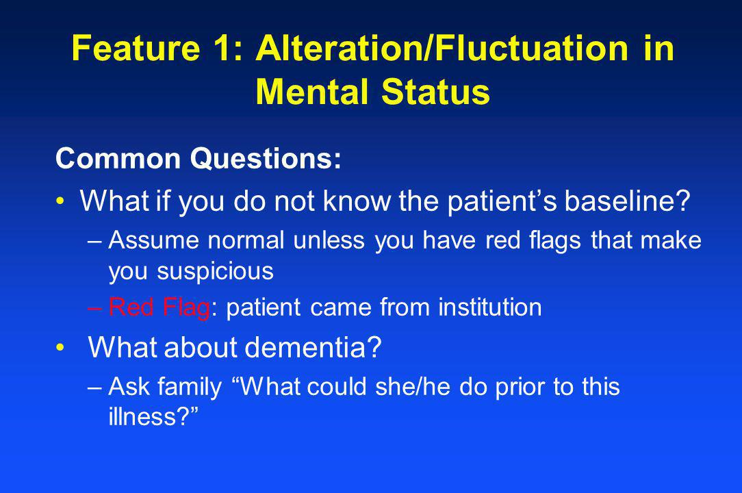 Feature 1: Alteration/Fluctuation in Mental Status