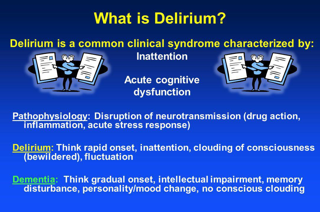 Delirium is a common clinical syndrome characterized by:
