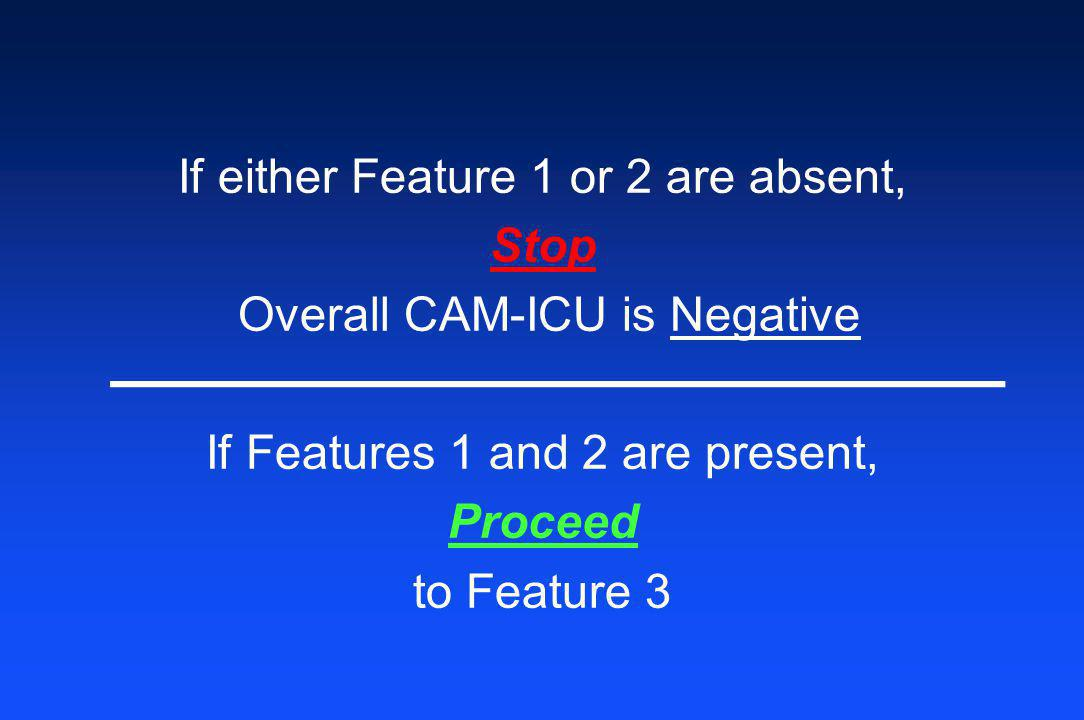 If either Feature 1 or 2 are absent, Stop Overall CAM-ICU is Negative If Features 1 and 2 are present, Proceed to Feature 3