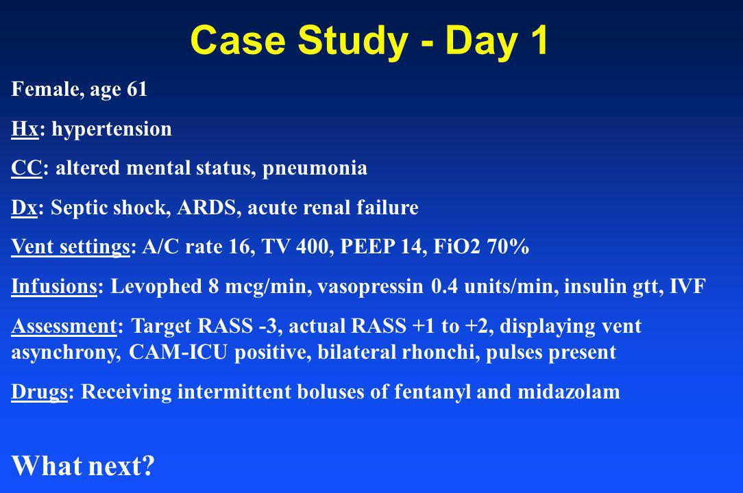 Case Study - Day 1 What next Female, age 61 Hx: hypertension
