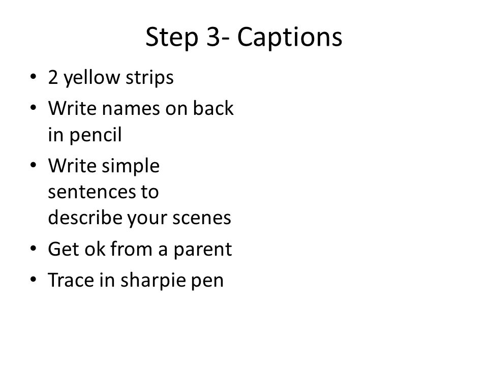 Step 3- Captions 2 yellow strips Write names on back in pencil