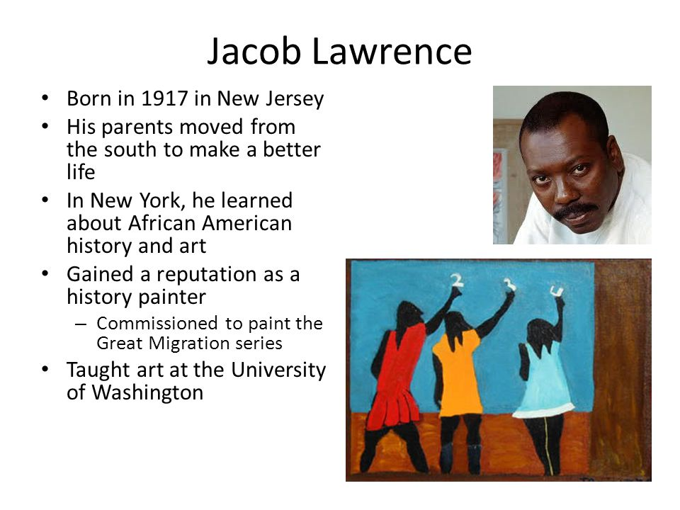 Jacob Lawrence Born in 1917 in New Jersey