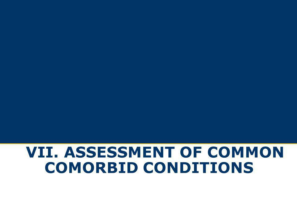 VII. Assessment of Common Comorbid Conditions