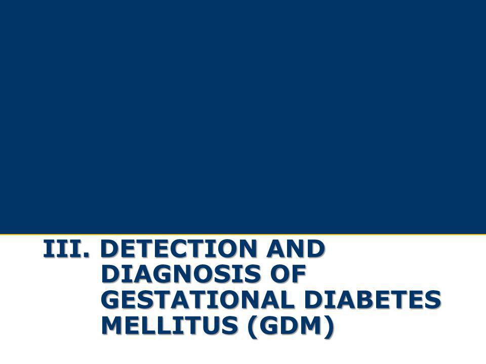 III. Detection and Diagnosis of Gestational diabetes mellitus (GDM)