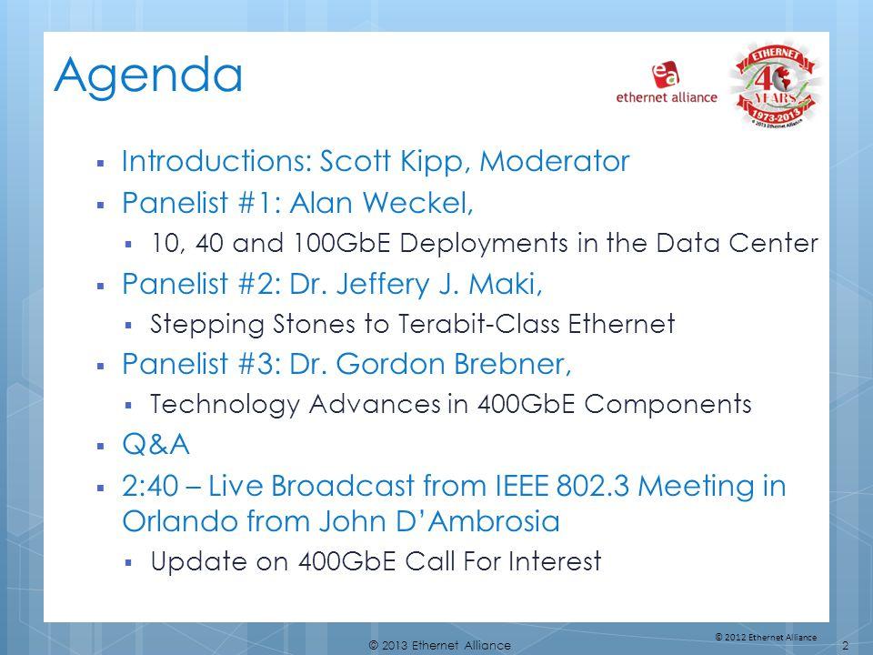 Agenda Introductions: Scott Kipp, Moderator Panelist #1: Alan Weckel,