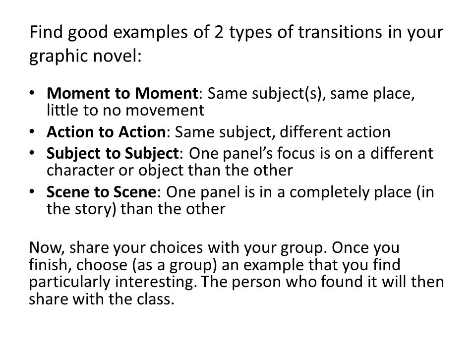 Find good examples of 2 types of transitions in your graphic novel: