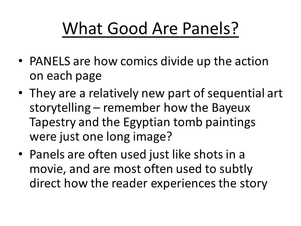 What Good Are Panels PANELS are how comics divide up the action on each page.