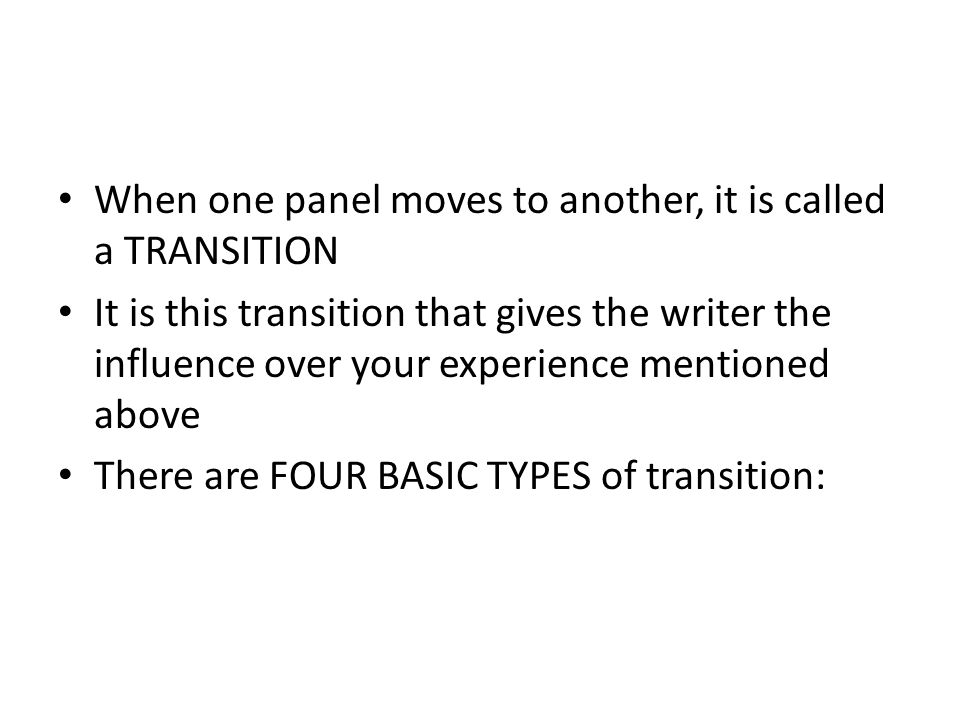When one panel moves to another, it is called a TRANSITION