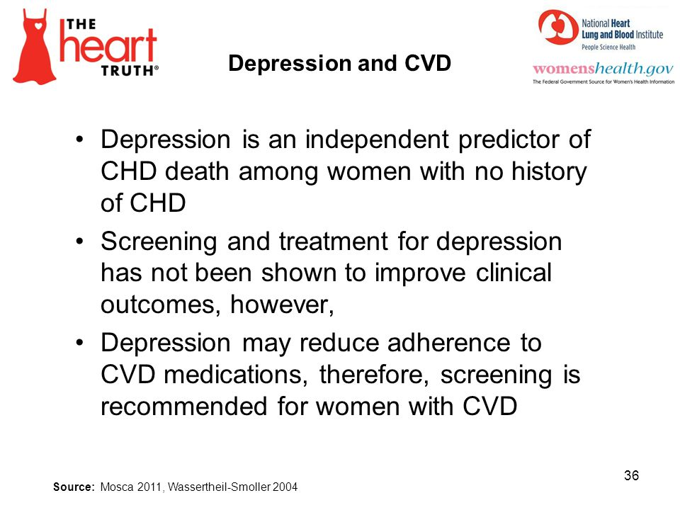 4/2/2017 Depression and CVD. Depression is an independent predictor of CHD death among women with no history of CHD.